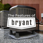The Features of Our Bryant® Heating and Cooling Systems